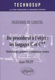Jacques Philipp - Du procédural à l'objet : les langages C et C++ - Méthode, grammaire, sémantique, syntaxe, Ingéniérie du logiciel.