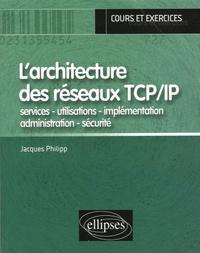 L'architecture des réseaux TCP/IP- Services - utilisations - implémentation - administration - sécurité - Jacques Philipp |