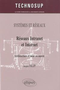 Jacques Philipp - Réseaux Intranet et Internet - Architecture et mise en oeuvre.