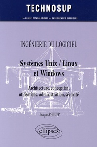Systèmes Unix / Linux et Windows- Architecture, conception, utilisations, administration, sécurité - Jacques Philipp |