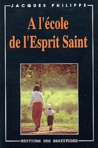 Jacques Philippe - A l'école de l'Esprit Saint.