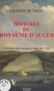Jacques Philippe Laugier de Tassy et Noël Laveau - Histoire du royaume d'Alger : un diplomate français à Alger en 1724.