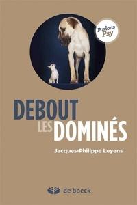 Jacques-Philippe Leyens - Debout les dominés.