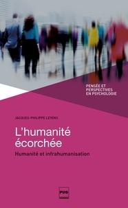 Jacques-Philippe Leyens - L'humanité écorchée - Humanité et infrahumanisation.