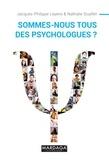Jacques-Philippe Leyens et Nathalie Scaillet - Sommes-nous tous des psychologues ? - Ouvrage de psychologie - nouvelle édition.