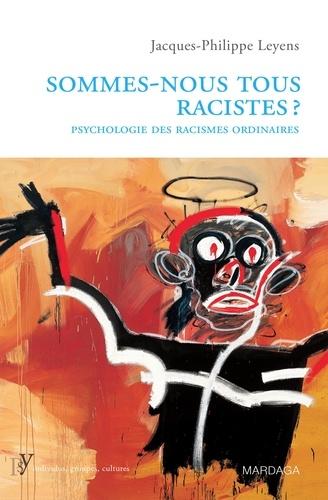 Jacques-Philippe Leyens - Sommes-nous tous racistes ? - Psychologie des racismes ordinaires.