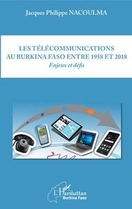 Les télécommunications au Burkina Faso entre 1958 et 2018- Enjeux et défis - Jacques Philippe Nacoulma |