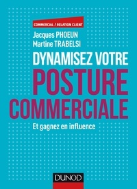 Jacques Phoeun et Martine Trabelsi - Dynamisez votre posture commerciale - Et gagnez en influence.