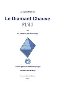 Jacques Pialoux - Le Diamant Chauve plus - Ou La Tradition des Evidences.