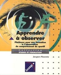 Jacques Piasenta - Apprendre à observer - Plaidoyer pour une formation à l'observation du comportement du sportif.