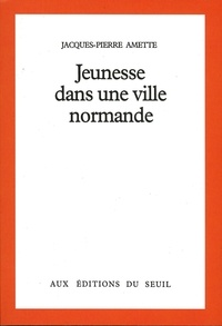 Jacques-Pierre Amette - Jeunesse dans une ville normande.