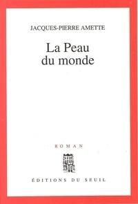 Jacques-Pierre Amette - La peau du monde.