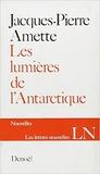 Jacques-Pierre Amette - Les lumières de l'Antartique.