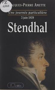 Jacques-Pierre Amette et Olivier Barrot - Stendhal, l3 juin 1819.
