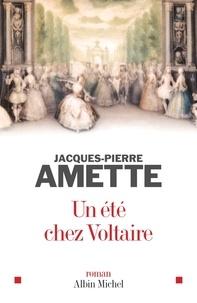 Jacques-Pierre Amette et Jacques-Pierre Amette - Un été chez Voltaire.