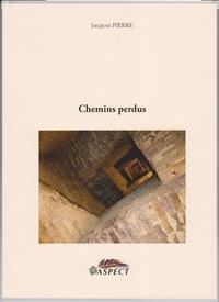 Jacques Pierre - Chemins perdus.