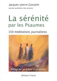 Jacques-pierre Gosselin - La sérénité par les Psaumes - 150 méditations journalières.
