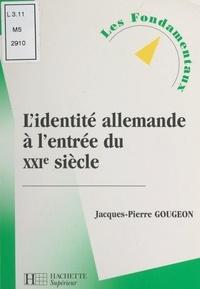 Jacques-Pierre Gougeon - L'identité allemande à l'entrée du XXIe siècle.