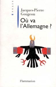 Jacques-Pierre Gougeon - Où va l'Allemagne ?.