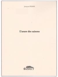 Jacques Pierre - L'usure des saisons.