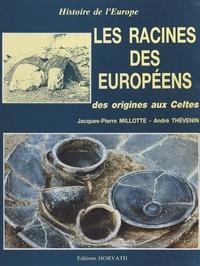 Jacques-Pierre Millotte et André Thévenin - Les racines des européens : des origines aux Celtes.