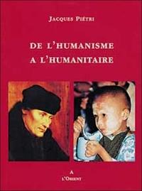 Jacques Piétri - De l'humanisme à l'humanitaire.