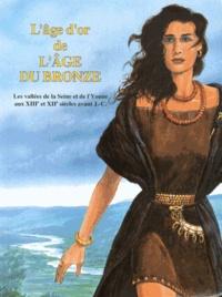 Jacques Piette - L'âge d'or de l'Age du Bronze - Les vallées de la Seine et de l'Yonne aux XIIIe et XIIe siècles avant J-C.