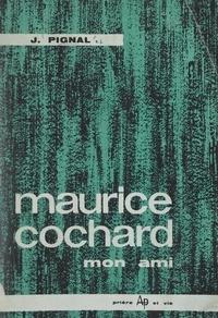 Jacques Pignal - Maurice Cochard, mon ami.