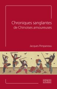 Jacques Pimpaneau - Chroniques sanglantes de Chinoises amoureuses.