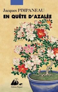 Jacques Pimpaneau - En quête d'Azalée.