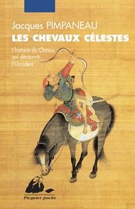 Jacques Pimpaneau - Les chevaux célestes - L'histoire du chinois qui découvrit l'occident.