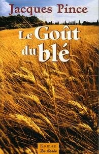 Le Goût du blé - Jacques Pince  