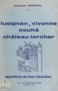 Jacques Pineau - Mystères de leur histoire - Lusignan, Vivonne, Couhé, Château-Larcher.