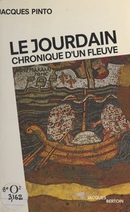 Jacques Pinto - Le Jourdain : chronique d'un fleuve.