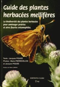 Jacques Piquée et Mario Pierrevelcin - Guide des plantes herbacées mellifères - La biodiversité des plantes herbacées pour aménager prairies et aires feuries entomophiles.
