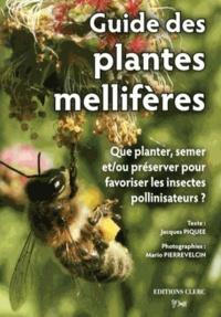 Jacques Piquée et Mario Pierrevelcin - Guide des plantes mellifères - Que planter, semer et/ou préserver pour favoriser les insectes pollinisateurs ?.