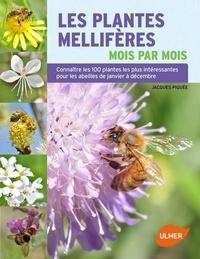 Les plantes mellifères mois par mois- Connaître les 100 plantes les plus intéressantes pour les abeilles de janvier à décembre - Jacques Piquée pdf epub