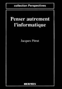 Jacques Pitrat - Penser autrement l'informatique (coll. Perspectives).