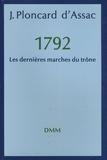 Jacques Ploncard d'Assac - Les dernières marches du trône - 1792.
