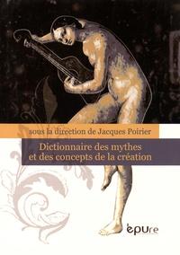 Dictionnaire des mythes et des concepts de la création - Jacques Poirier |