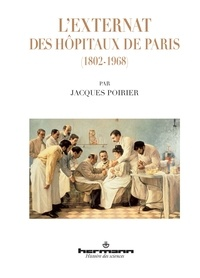 Jacques Poirier - L'externat des hôpitaux de Paris (1802-1968).