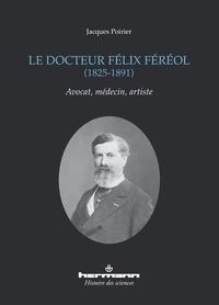 Jacques Poirier - Le docteur Félix Féréol (1825-1891) - Avocat, médecin, artiste.