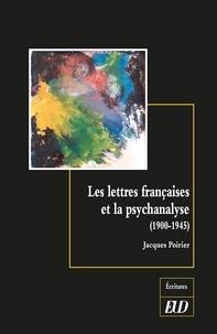 Jacques Poirier - Les lettres françaises et la psychanalyse - 1900-1945.