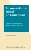 Jacques Poisson - Le romantisme social de Lamennais - Essai sur la métaphysique des deux sociétés : 1833-1854.