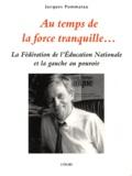 Jacques Pommatau - Au temps de la force tranquille... - La Fédération de l'Education Nationale et la gauche au pouvoir.
