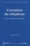 Jacques Pomonti - L'aventure du téléphone - Une exception française.