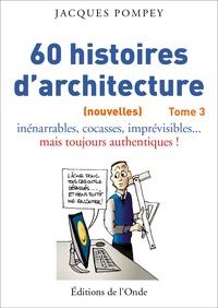 60 histoires d'architecture (nouvelles)- Inénarrables, cocasses, imprévisibles... mais toujours authentiques ! - Jacques Pompey pdf epub