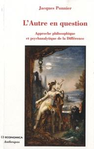 Jacques Ponnier - L'Autre en question - Approche philosophique et psychanalytique de la Différence.
