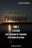 Jacques Ponnier - Mon cours de philo - Tome 4, La religion, entre l'archaïsme de l'inconscient et les lumières de la raison.