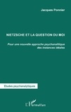 Jacques Ponnier - Nietzsche et la question du moi - Pour une nouvelle approche psychanalytique des instances idéales.